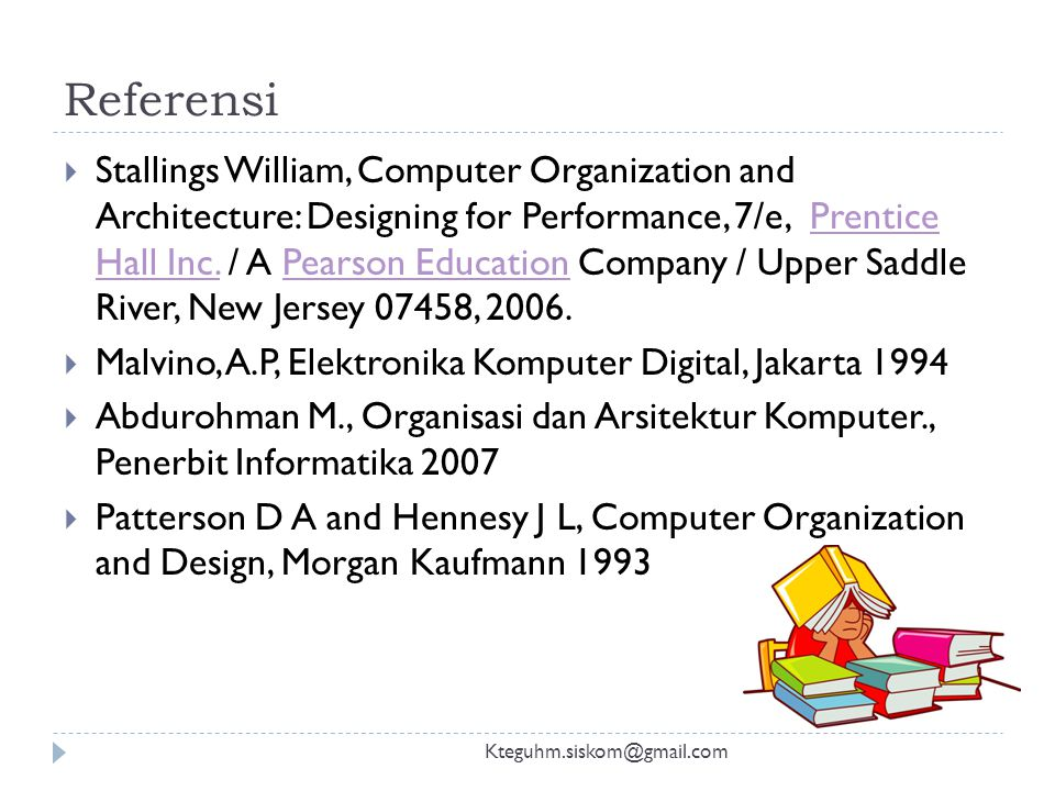 Referensi Kteguhm.siskom@gmail.com  Stallings William, Computer Organization and Architecture: Designing for Performance, 7/e, Prentice Hall Inc. / A