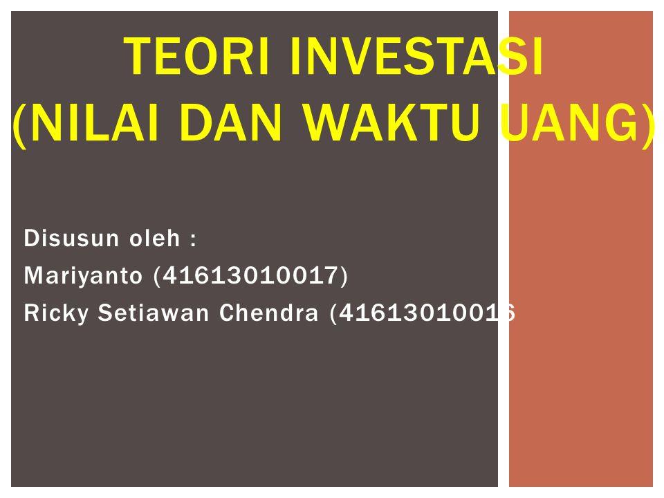 Disusun oleh : Mariyanto (41613010017) Ricky Setiawan Chendra (41613010016 TEORI INVESTASI (NILAI DAN WAKTU UANG)
