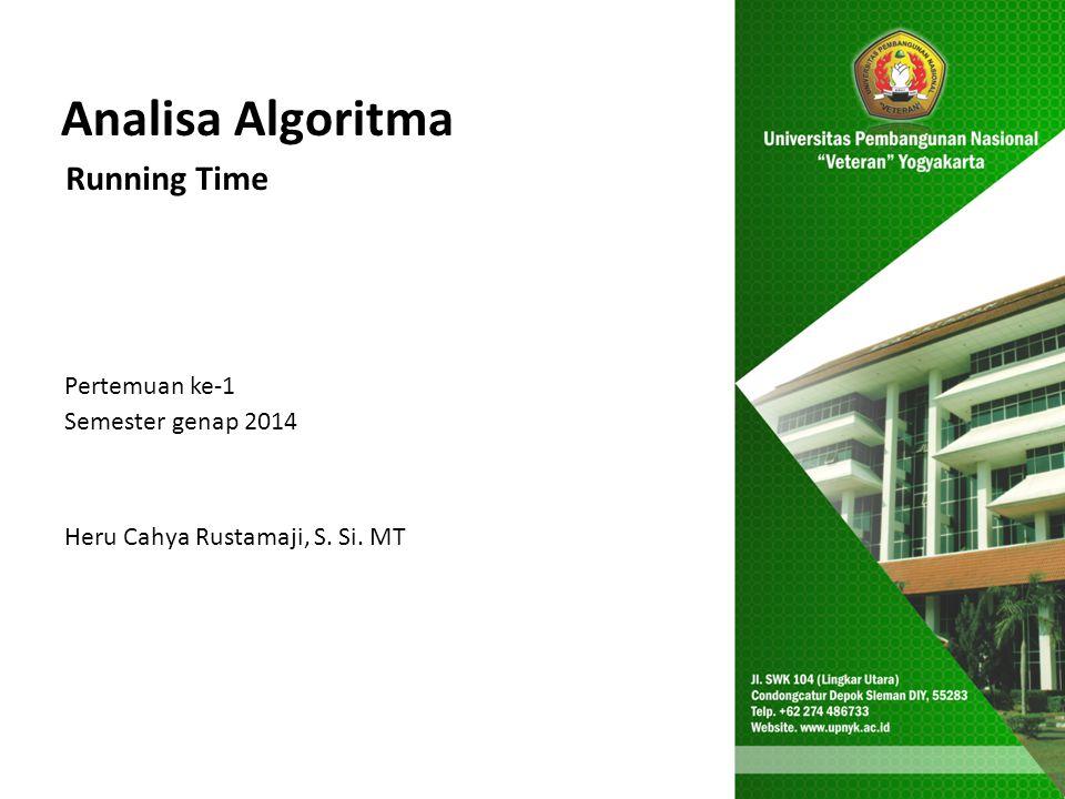 Analisa Algoritma Running Time Pertemuan ke-1 Semester genap 2014 Heru Cahya Rustamaji, S. Si. MT