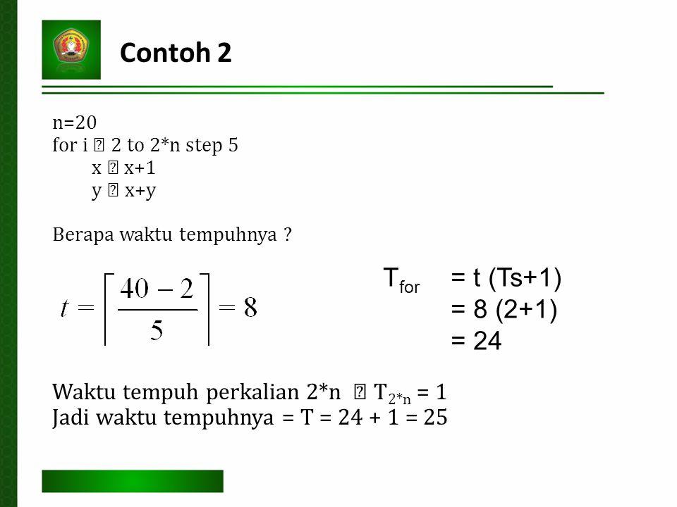 Contoh 2 n=20 for i  2 to 2*n step 5 x  x+1 y  x+y Berapa waktu tempuhnya .