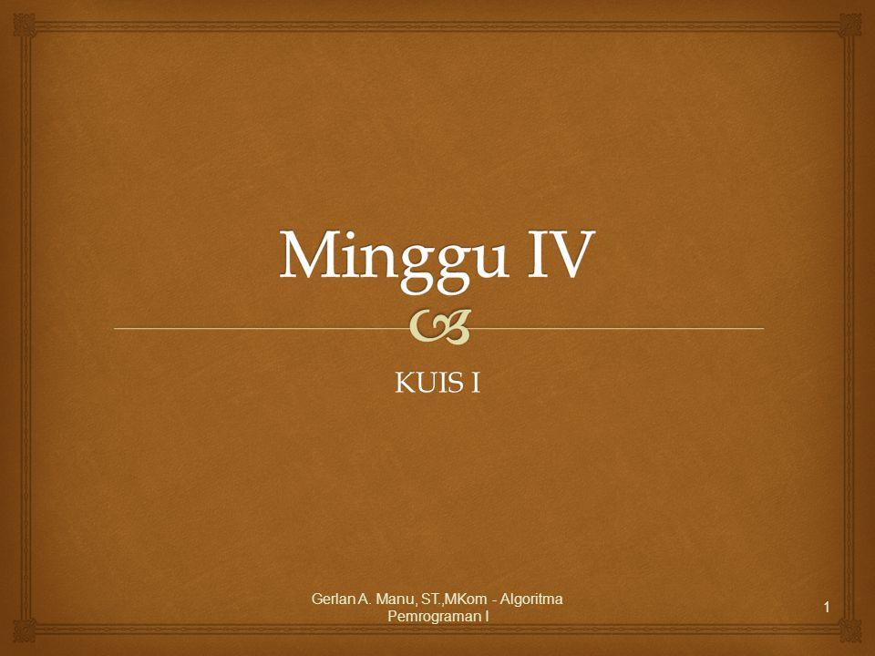 KUIS I Gerlan A. Manu, ST.,MKom - Algoritma Pemrograman I 1