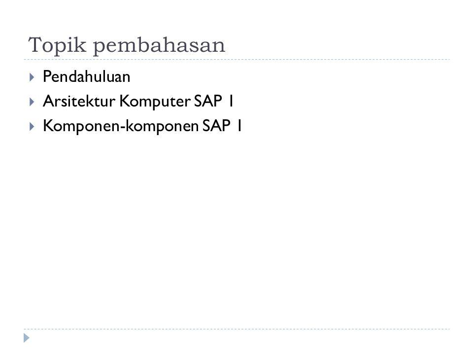 Topik pembahasan  Pendahuluan  Arsitektur Komputer SAP 1  Komponen-komponen SAP 1