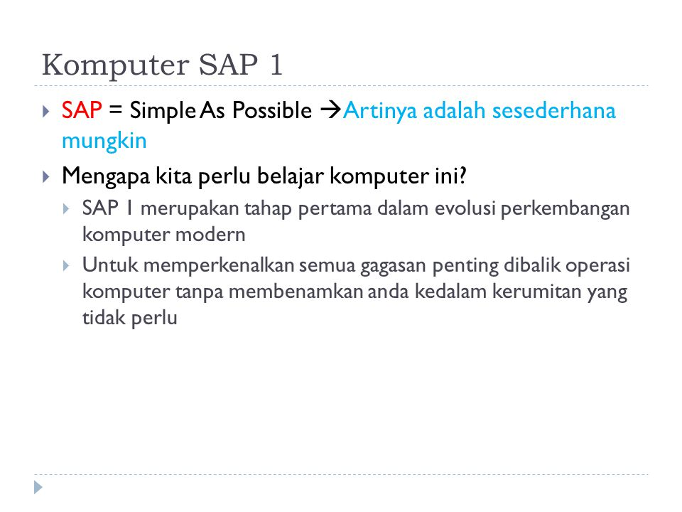 Komputer SAP 1  SAP = Simple As Possible  Artinya adalah sesederhana mungkin  Mengapa kita perlu belajar komputer ini?  SAP 1 merupakan tahap pert