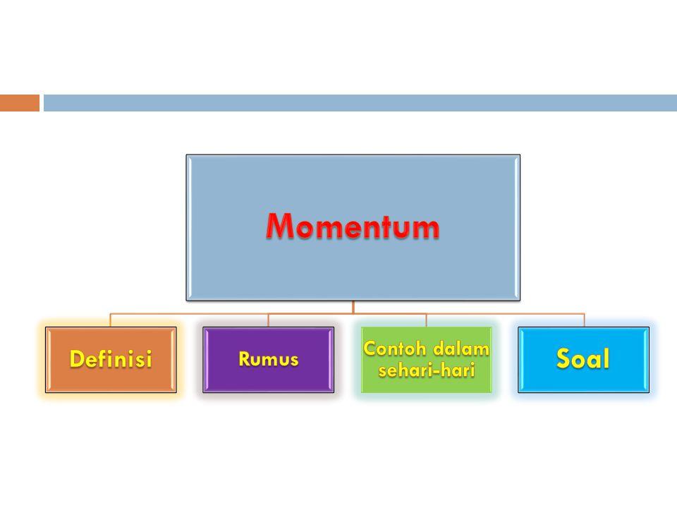 Besaran vektor yang mempunyai besar (m.v) dan arah (sama dengan vektor kecepatan / v) Jadi momentum adalah Besaran yang dimiliki oleh sebuah benda atau partikel yang bergerak