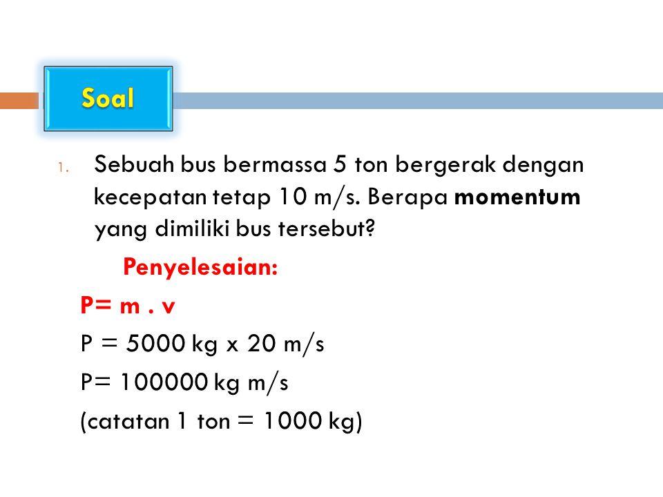 2.Bola kasti 0,5 kg mula-mula bergerak ke kiri dengan kelajuan 2 m/s.