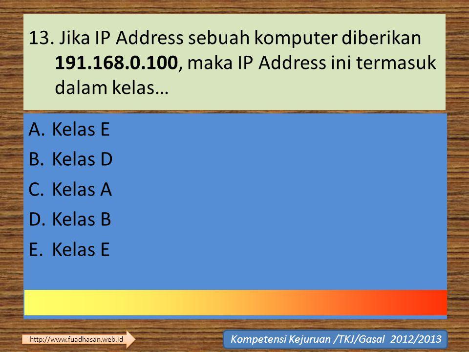 13. Jika IP Address sebuah komputer diberikan 191.168.0.100, maka IP Address ini termasuk dalam kelas… A.Kelas E B.Kelas D C.Kelas A D.Kelas B E.Kelas