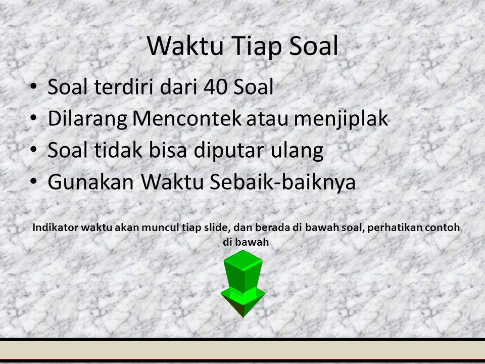 Soal terdiri dari 40 Soal Dilarang Mencontek atau menjiplak Soal tidak bisa diputar ulang Gunakan Waktu Sebaik-baiknya Waktu Tiap Soal Indikator waktu