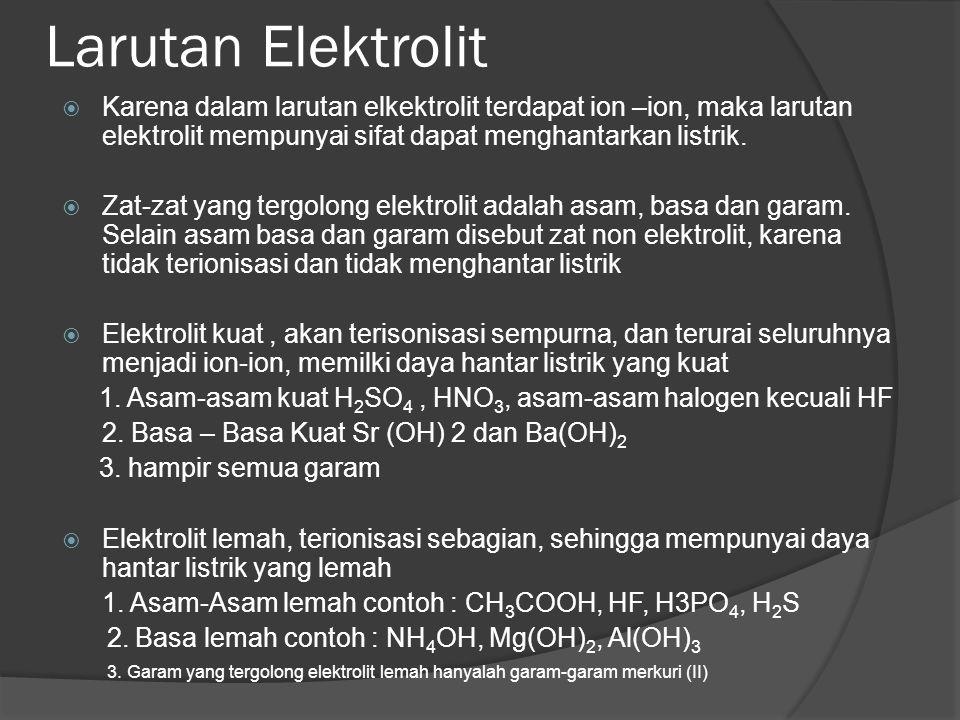 Larutan Elektrolit  Karena dalam larutan elkektrolit terdapat ion –ion, maka larutan elektrolit mempunyai sifat dapat menghantarkan listrik.  Zat-za