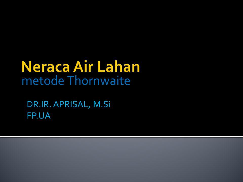 metode Thornwaite DR.IR. APRISAL, M.Si FP.UA