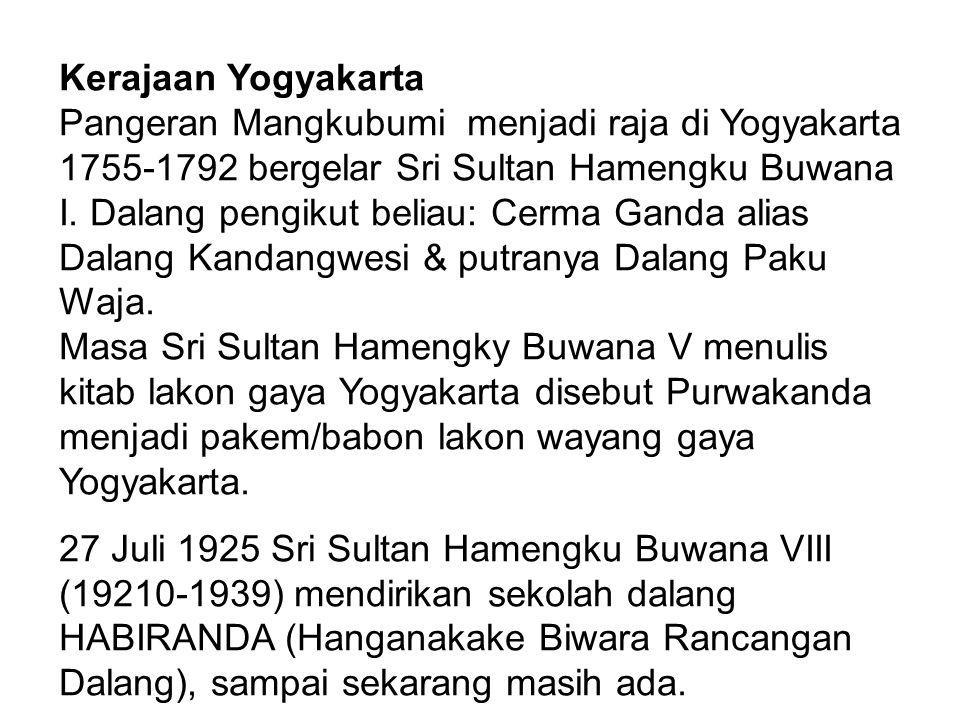 Kerajaan Yogyakarta Pangeran Mangkubumi menjadi raja di Yogyakarta 1755-1792 bergelar Sri Sultan Hamengku Buwana I. Dalang pengikut beliau: Cerma Gand
