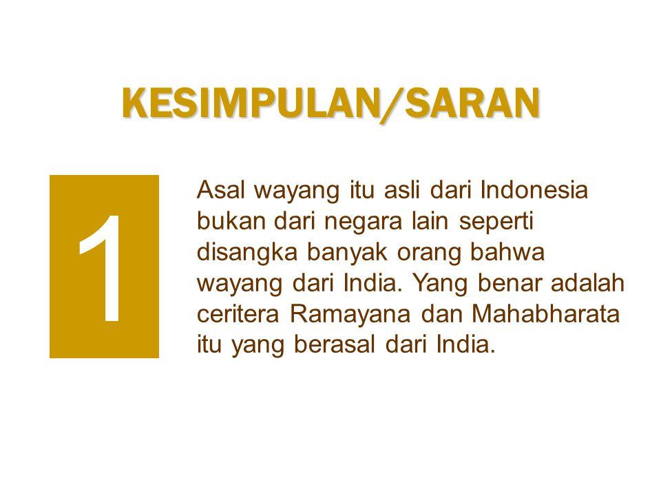 Asal wayang itu asli dari Indonesia bukan dari negara lain seperti disangka banyak orang bahwa wayang dari India. Yang benar adalah ceritera Ramayana
