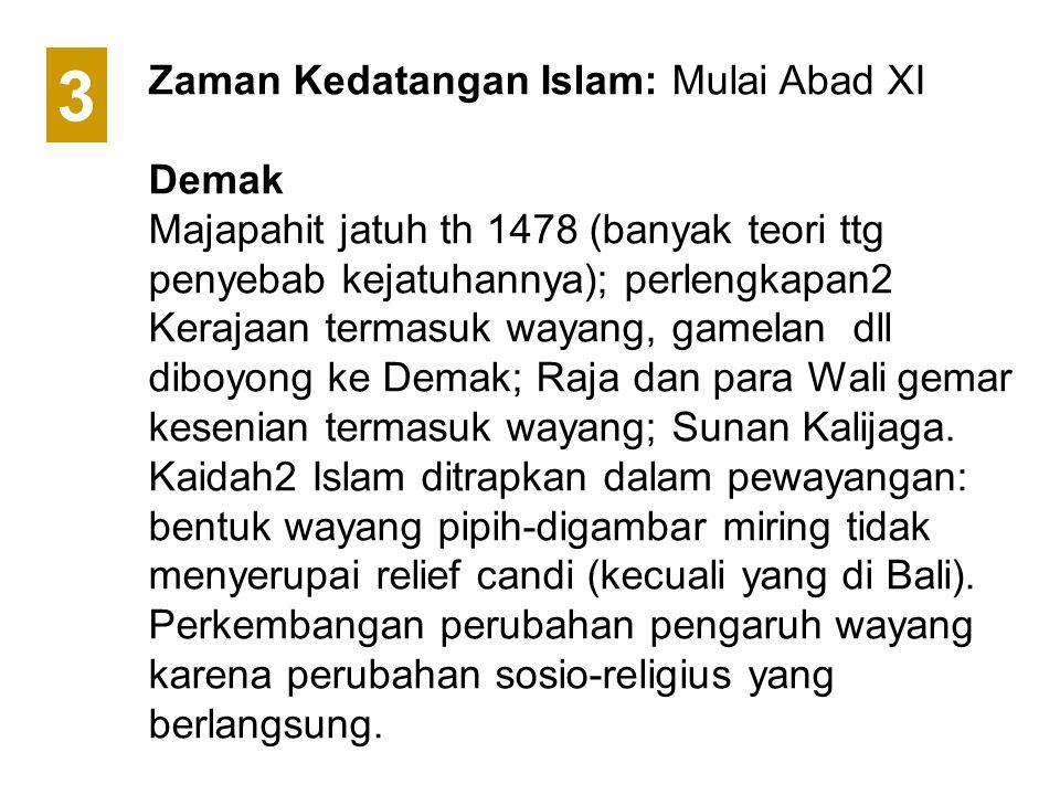 Zaman Kedatangan Islam: Mulai Abad XI Demak Majapahit jatuh th 1478 (banyak teori ttg penyebab kejatuhannya); perlengkapan2 Kerajaan termasuk wayang,