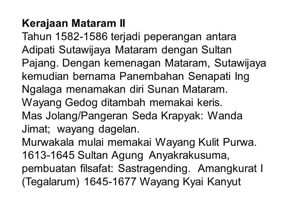 Kerajaan Mataram II Tahun 1582-1586 terjadi peperangan antara Adipati Sutawijaya Mataram dengan Sultan Pajang. Dengan kemenagan Mataram, Sutawijaya ke