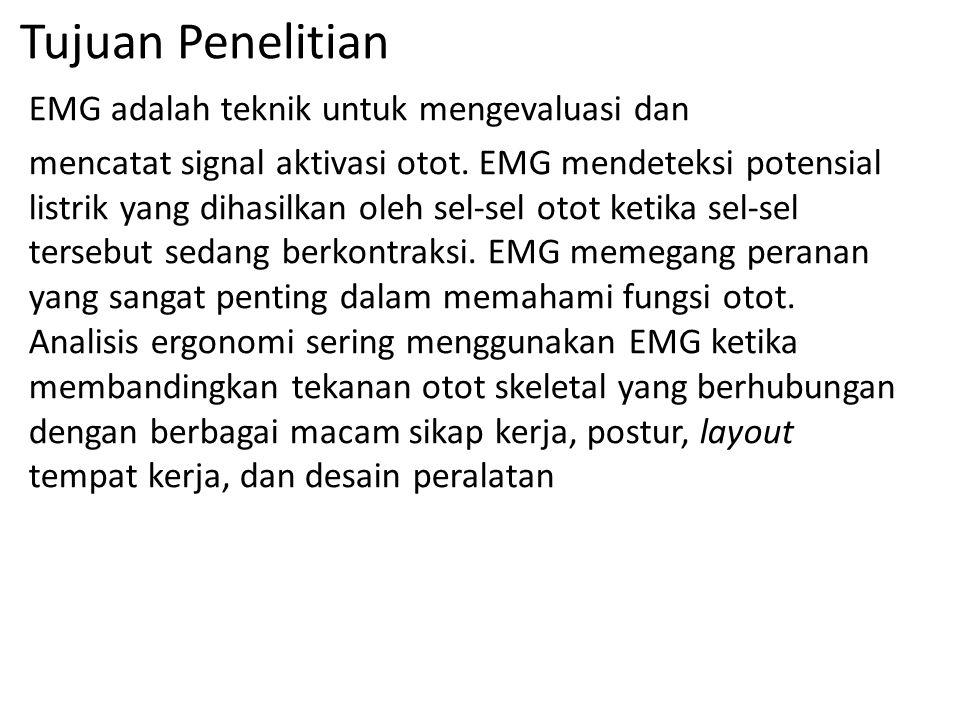Tujuan Penelitian EMG adalah teknik untuk mengevaluasi dan mencatat signal aktivasi otot. EMG mendeteksi potensial listrik yang dihasilkan oleh sel-se
