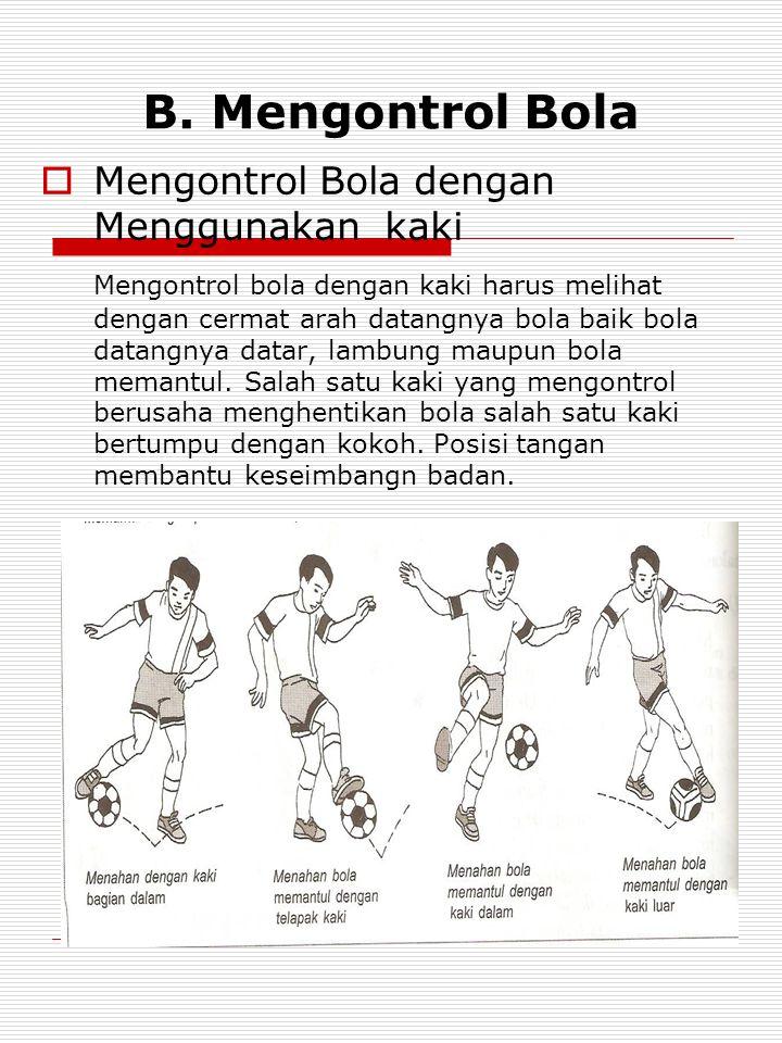 Mengontrol Bola  Mengontrol bola adalah mengelandalikan atau menghentikan laju bola yang datang dari segala arah untuk bisa dikuasai dengan kaki, kep