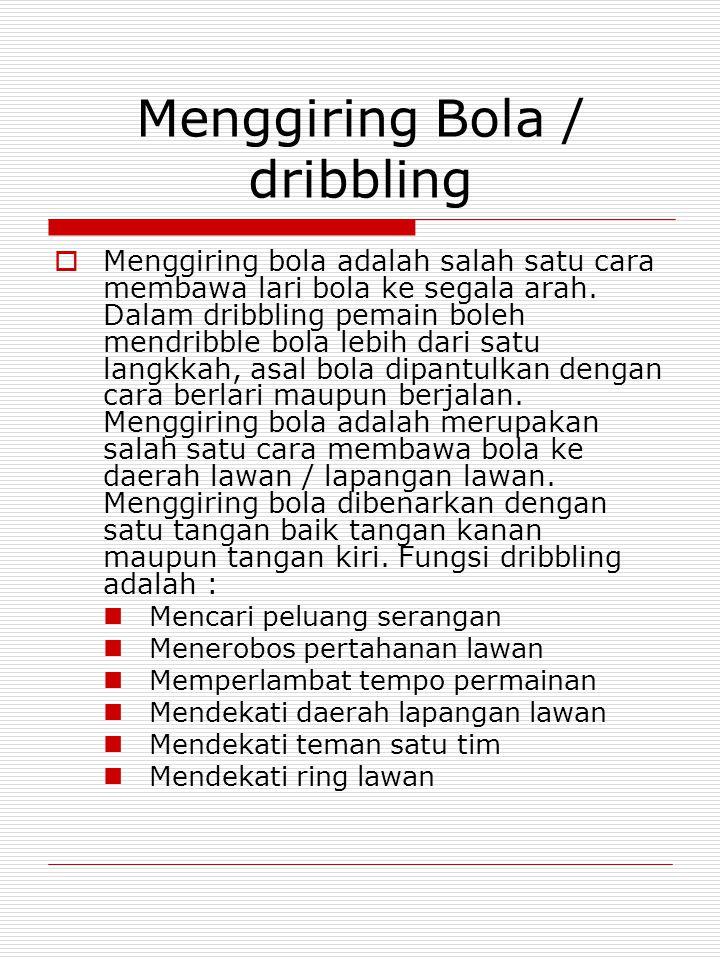 Menggiring Bola / dribbling  Menggiring bola adalah salah satu cara membawa lari bola ke segala arah.
