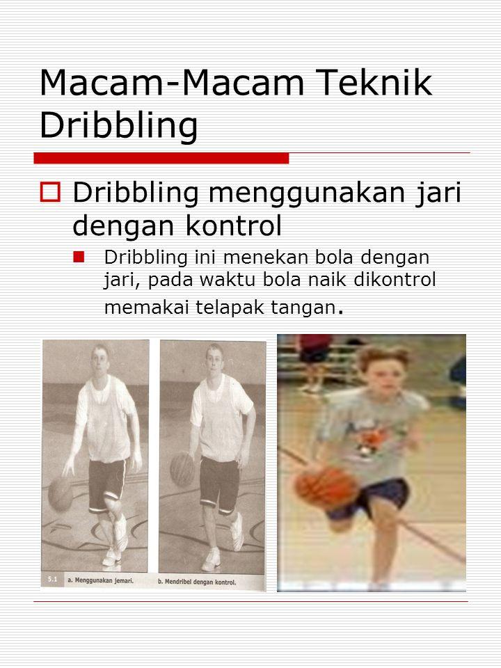 Macam-Macam Teknik Dribbling  Dribbling menggunakan jari dengan kontrol Dribbling ini menekan bola dengan jari, pada waktu bola naik dikontrol memakai telapak tangan.