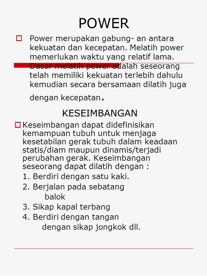 POWER  Power merupakan gabung- an antara kekuatan dan kecepatan.