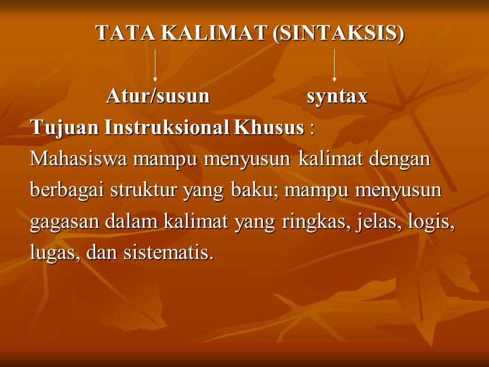 TATA KALIMAT (SINTAKSIS) TATA KALIMAT (SINTAKSIS) Atur/susun syntax Atur/susun syntax Tujuan Instruksional Khusus : Mahasiswa mampu menyusun kalimat d