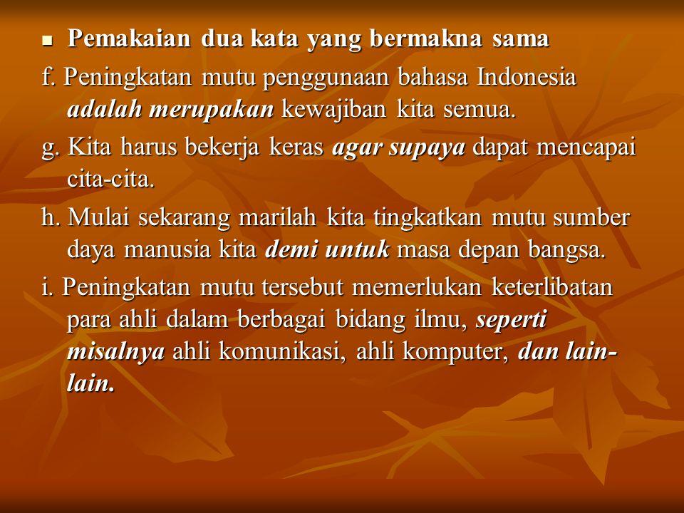 Pemakaian dua kata yang bermakna sama Pemakaian dua kata yang bermakna sama f. Peningkatan mutu penggunaan bahasa Indonesia adalah merupakan kewajiban