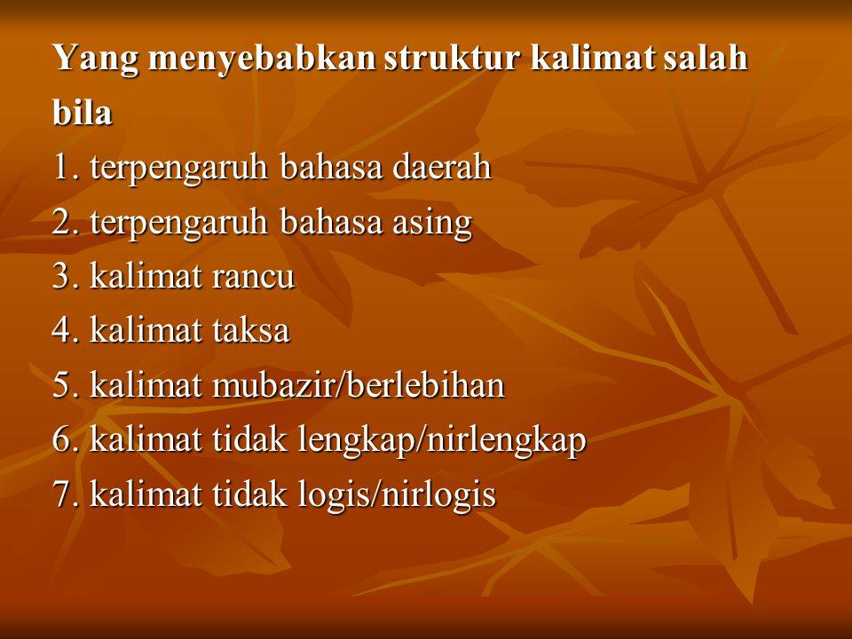 Yang menyebabkan struktur kalimat salah bila 1. terpengaruh bahasa daerah 2. terpengaruh bahasa asing 3. kalimat rancu 4. kalimat taksa 5. kalimat mub