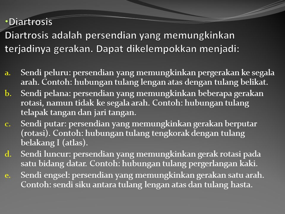 Sinartrosis Sinartrtosis adalah persendian yang tidak memperbolehkan pergerakan. Dapat dibedakan menjadi dua: a. Sinartrosis sinfibrosis yaitu sinartr