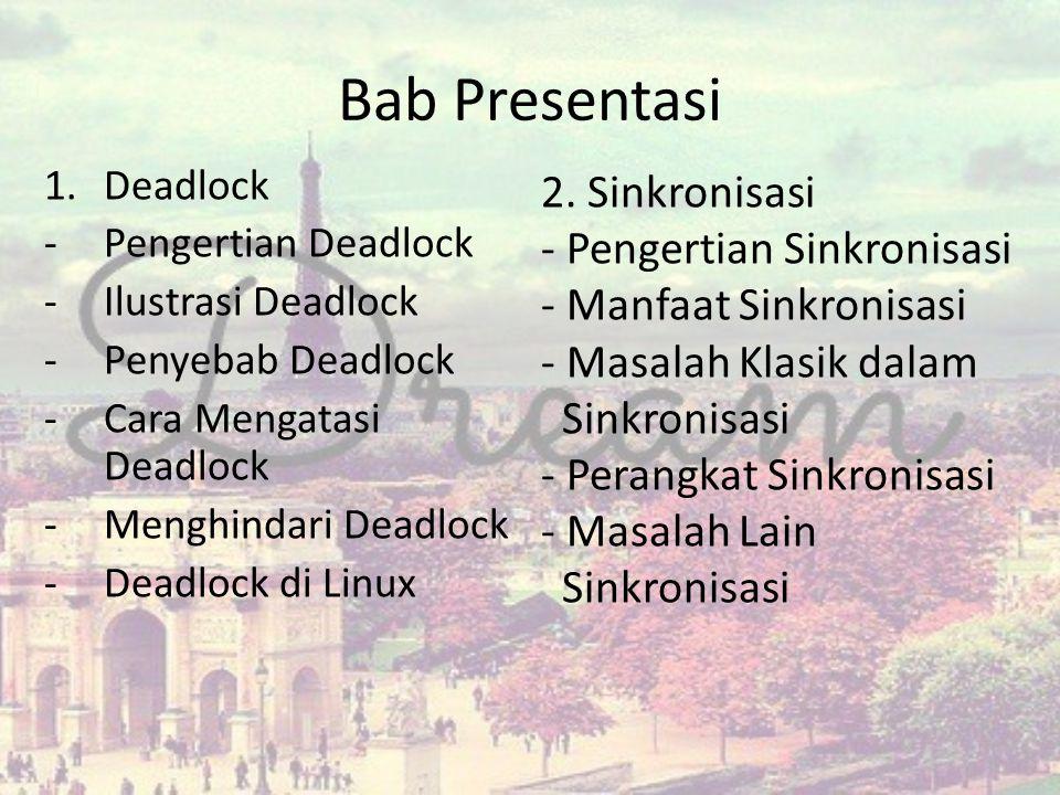 Bab Presentasi 1.Deadlock -Pengertian Deadlock -Ilustrasi Deadlock -Penyebab Deadlock -Cara Mengatasi Deadlock -Menghindari Deadlock -Deadlock di Linu