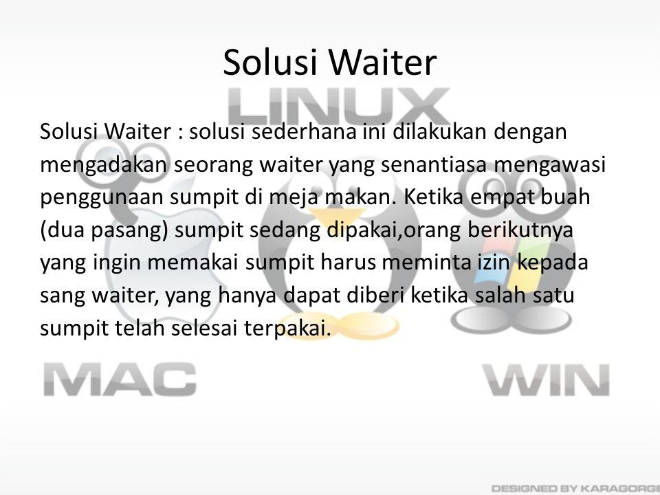 Solusi Waiter Solusi Waiter : solusi sederhana ini dilakukan dengan mengadakan seorang waiter yang senantiasa mengawasi penggunaan sumpit di meja maka