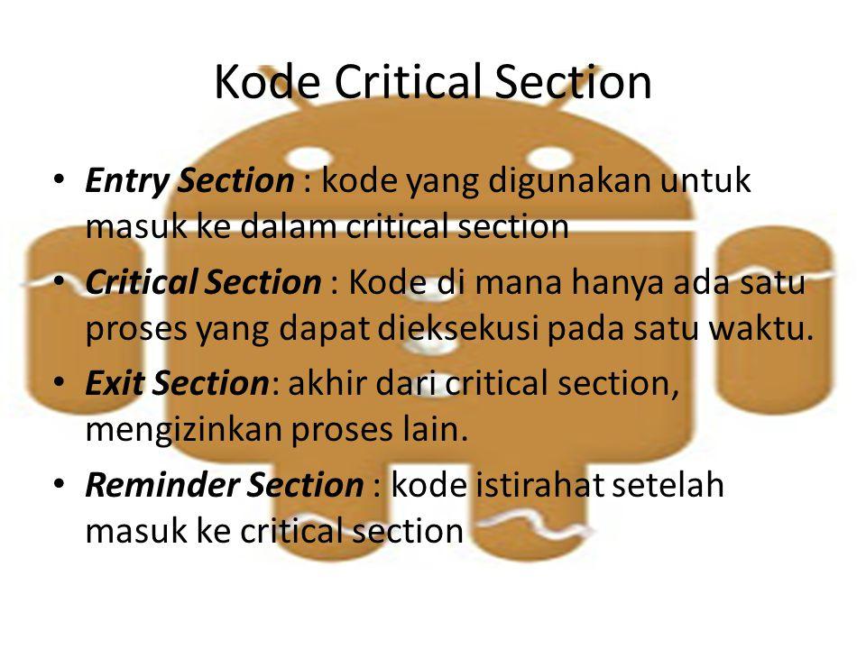 Kode Critical Section Entry Section : kode yang digunakan untuk masuk ke dalam critical section Critical Section : Kode di mana hanya ada satu proses