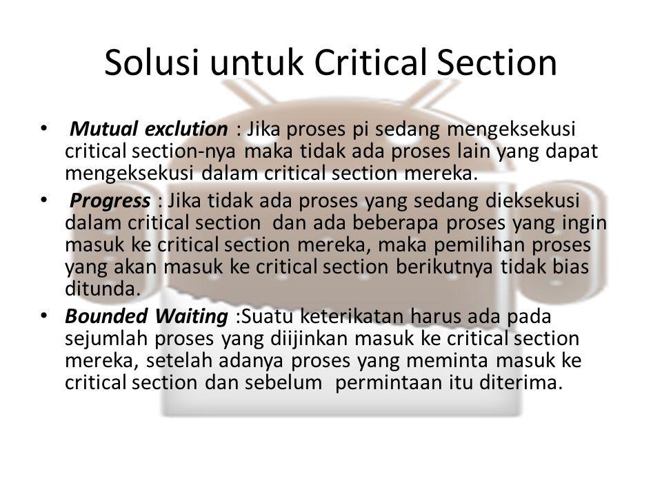Solusi untuk Critical Section Mutual exclution : Jika proses pi sedang mengeksekusi critical section-nya maka tidak ada proses lain yang dapat mengeks