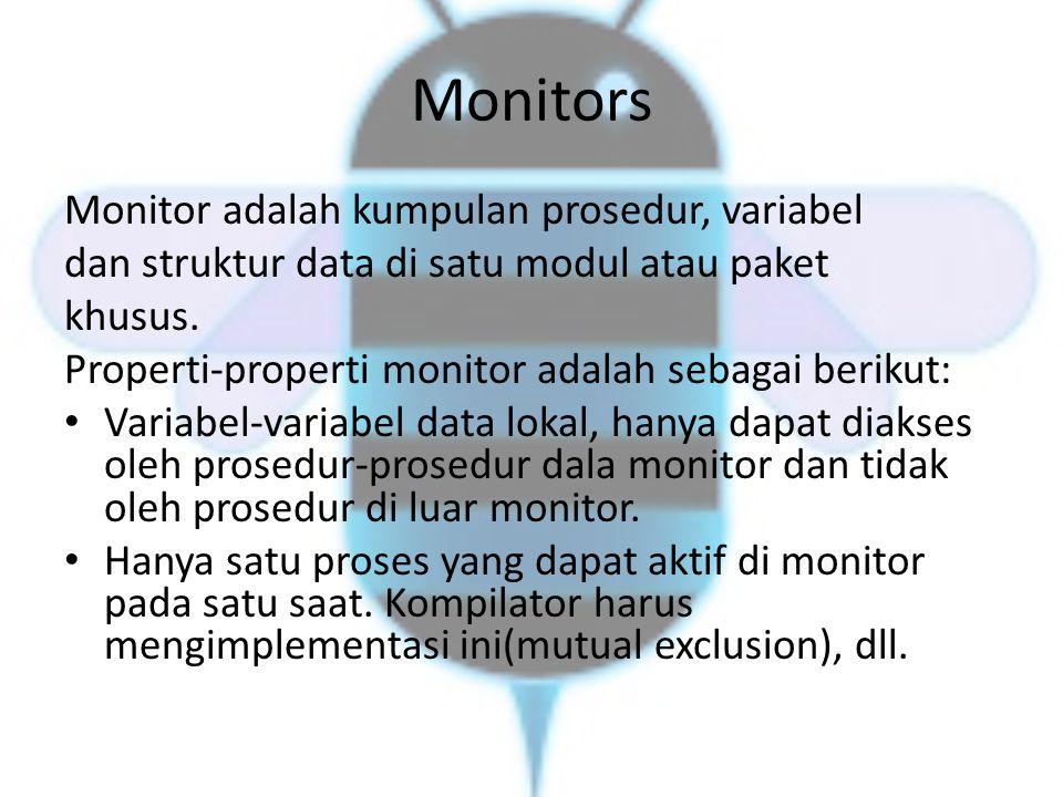 Monitors Monitor adalah kumpulan prosedur, variabel dan struktur data di satu modul atau paket khusus. Properti-properti monitor adalah sebagai beriku