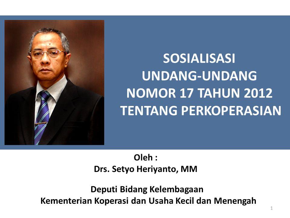 SOSIALISASI UNDANG-UNDANG NOMOR 17 TAHUN 2012 TENTANG PERKOPERASIAN Deputi Bidang Kelembagaan Kementerian Koperasi dan Usaha Kecil dan Menengah 1 Oleh