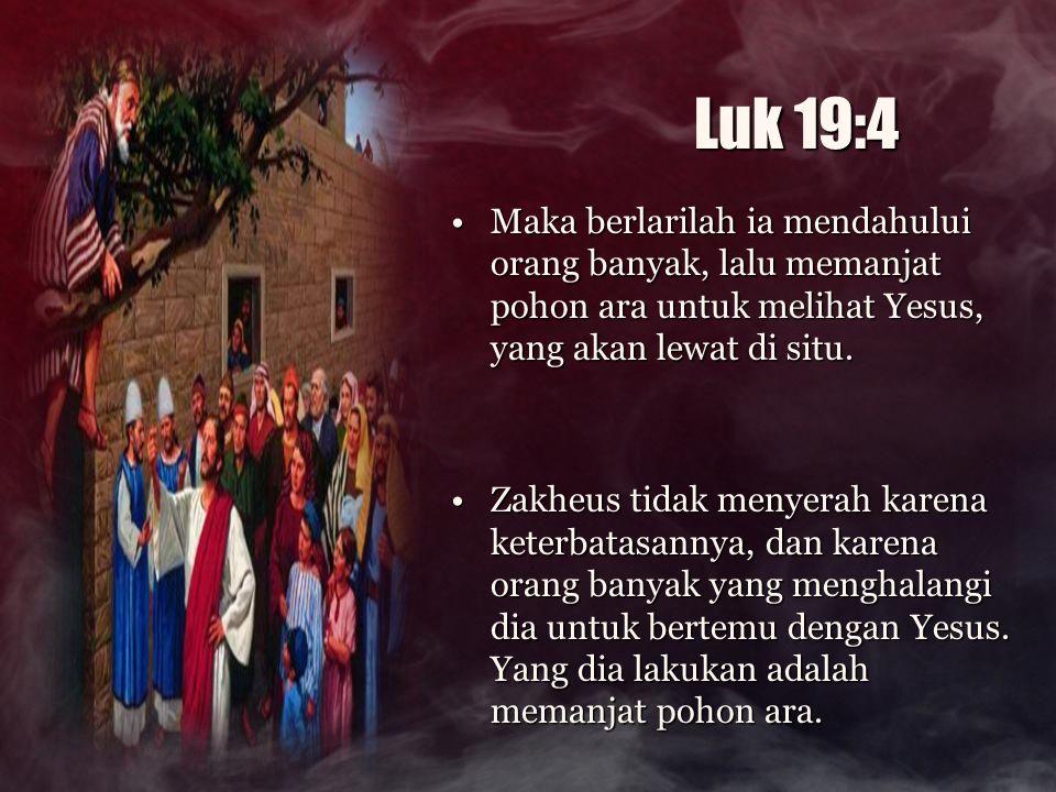 Luk 19:4 Maka berlarilah ia mendahului orang banyak, lalu memanjat pohon ara untuk melihat Yesus, yang akan lewat di situ.Maka berlarilah ia mendahulu