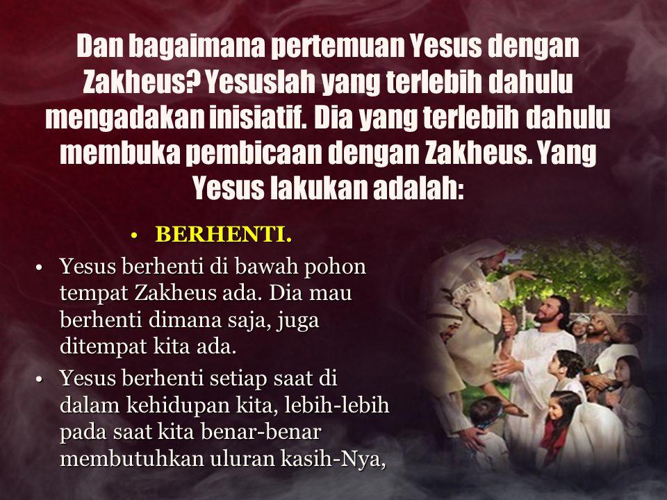 Dan bagaimana pertemuan Yesus dengan Zakheus? Yesuslah yang terlebih dahulu mengadakan inisiatif. Dia yang terlebih dahulu membuka pembicaan dengan Za