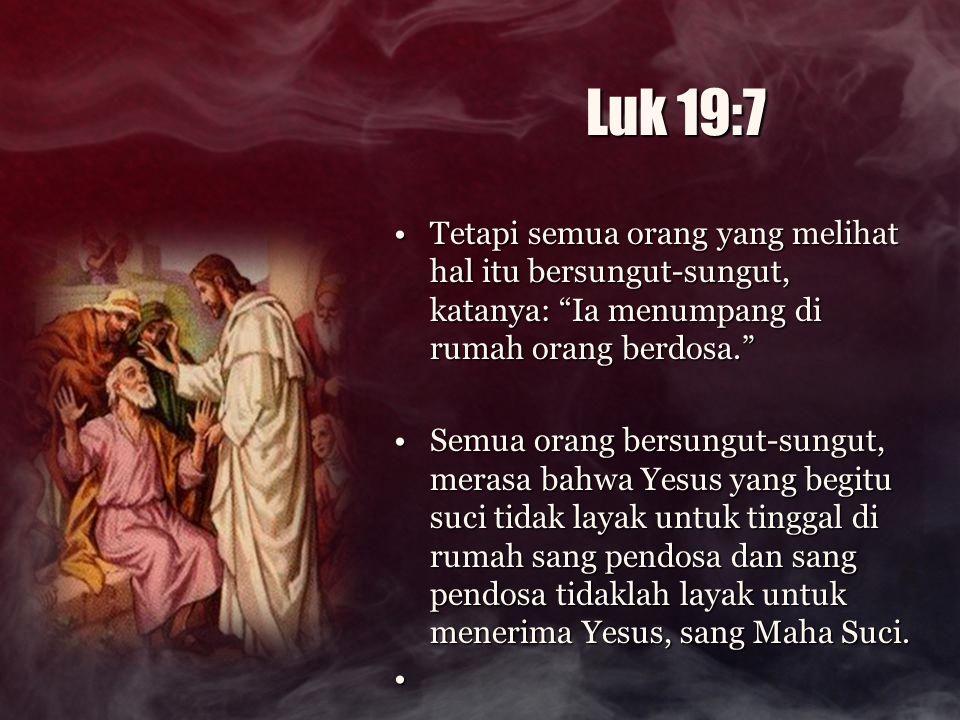 """Luk 19:7 Tetapi semua orang yang melihat hal itu bersungut-sungut, katanya: """"Ia menumpang di rumah orang berdosa.""""Tetapi semua orang yang melihat hal"""