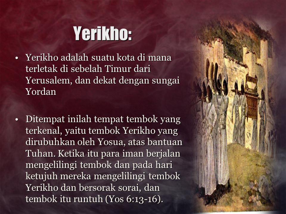 Yerikho: Yerikho adalah suatu kota di mana terletak di sebelah Timur dari Yerusalem, dan dekat dengan sungai YordanYerikho adalah suatu kota di mana t