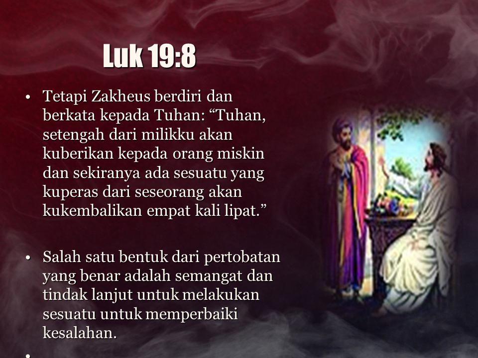 """Luk 19:8 Tetapi Zakheus berdiri dan berkata kepada Tuhan: """"Tuhan, setengah dari milikku akan kuberikan kepada orang miskin dan sekiranya ada sesuatu y"""