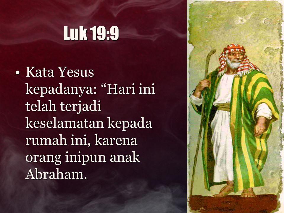 """Luk 19:9 Kata Yesus kepadanya: """"Hari ini telah terjadi keselamatan kepada rumah ini, karena orang inipun anak Abraham.Kata Yesus kepadanya: """"Hari ini"""