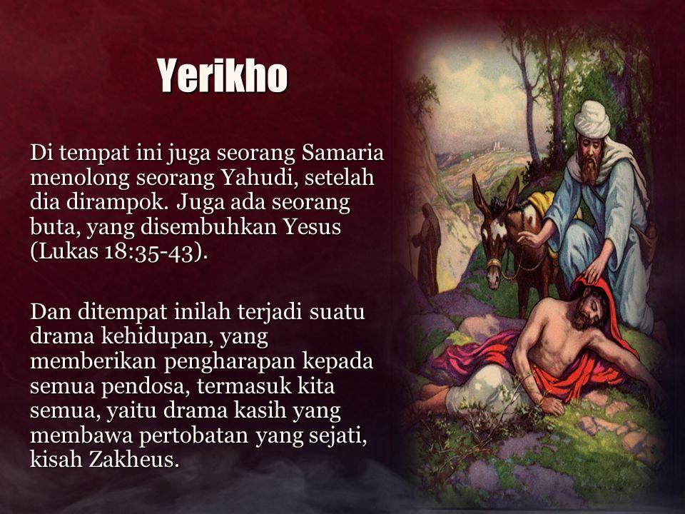 Yerikho Di tempat ini juga seorang Samaria menolong seorang Yahudi, setelah dia dirampok. Juga ada seorang buta, yang disembuhkan Yesus (Lukas 18:35-4