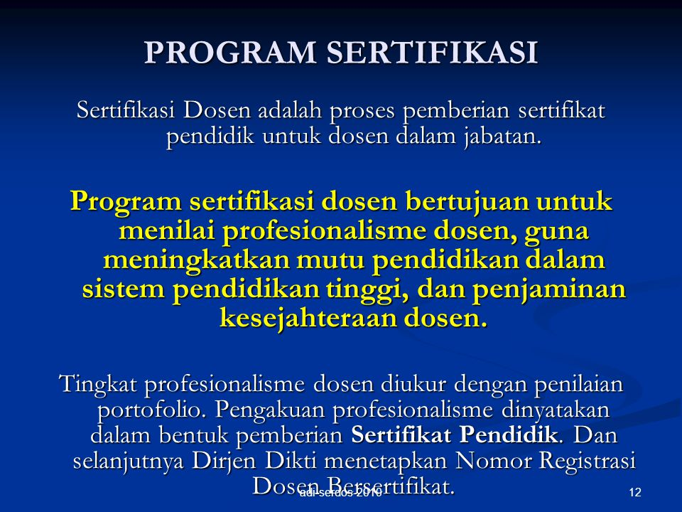 PROGRAM SERTIFIKASI Sertifikasi Dosen adalah proses pemberian sertifikat pendidik untuk dosen dalam jabatan. Program sertifikasi dosen bertujuan untuk