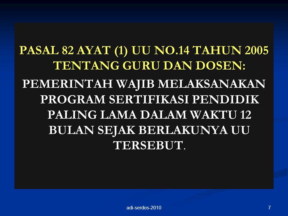 PASAL 82 AYAT (1) UU NO.14 TAHUN 2005 TENTANG GURU DAN DOSEN: PEMERINTAH WAJIB MELAKSANAKAN PROGRAM SERTIFIKASI PENDIDIK PALING LAMA DALAM WAKTU 12 BU