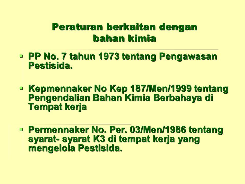 Peraturan berkaitan dengan bahan kimia  PP No. 7 tahun 1973 tentang Pengawasan Pestisida.  Kepmennaker No Kep 187/Men/1999 tentang Pengendalian Baha