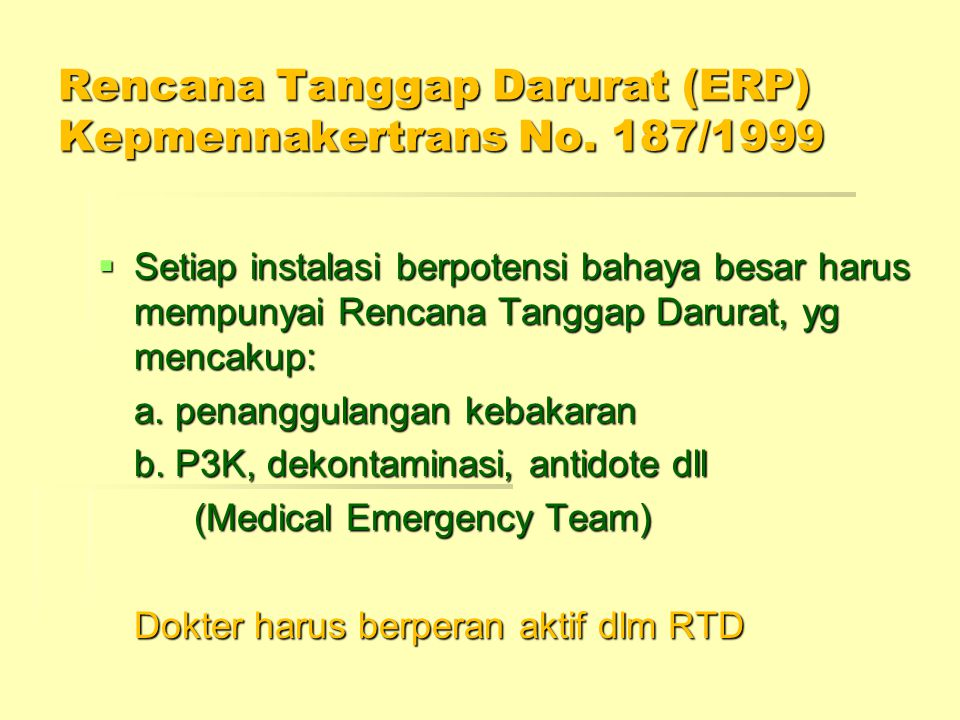 Rencana Tanggap Darurat (ERP) Kepmennakertrans No. 187/1999  Setiap instalasi berpotensi bahaya besar harus mempunyai Rencana Tanggap Darurat, yg men