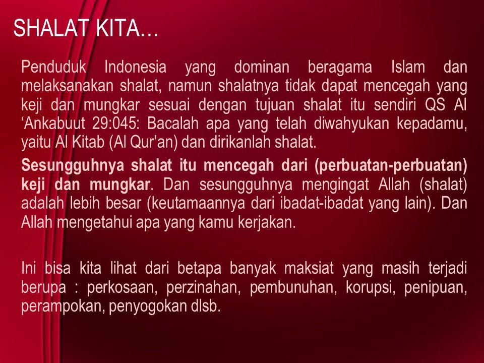 SHALAT KITA… Penduduk Indonesia yang dominan beragama Islam dan melaksanakan shalat, namun shalatnya tidak dapat mencegah yang keji dan mungkar sesuai