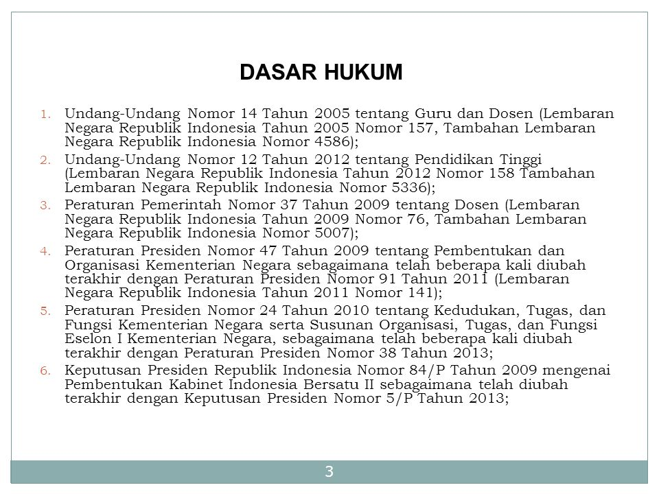 3 DASAR HUKUM 1. Undang-Undang Nomor 14 Tahun 2005 tentang Guru dan Dosen (Lembaran Negara Republik Indonesia Tahun 2005 Nomor 157, Tambahan Lembaran