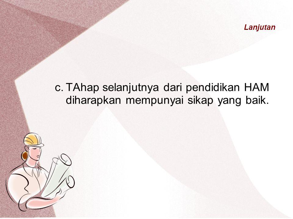 Lanjutan c.TAhap selanjutnya dari pendidikan HAM diharapkan mempunyai sikap yang baik.