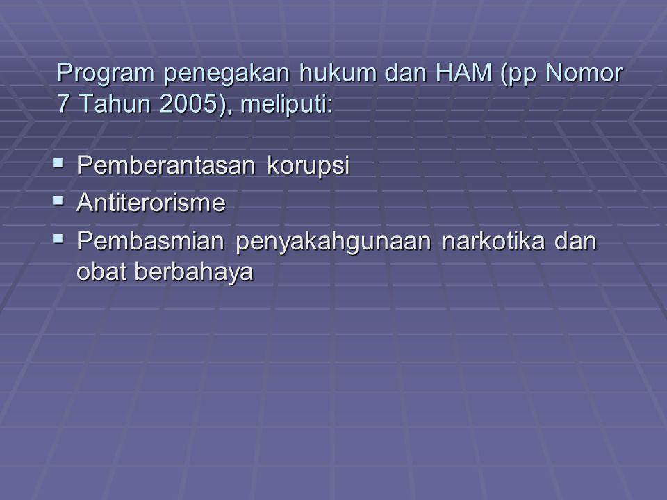 Program penegakan hukum dan HAM (pp Nomor 7 Tahun 2005), meliputi:  Pemberantasan korupsi  Antiterorisme  Pembasmian penyakahgunaan narkotika dan o
