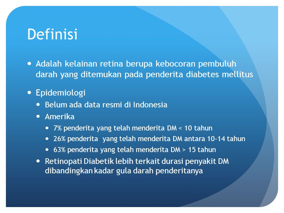 Definisi Adalah kelainan retina berupa kebocoran pembuluh darah yang ditemukan pada penderita diabetes mellitus Epidemiologi Belum ada data resmi di I