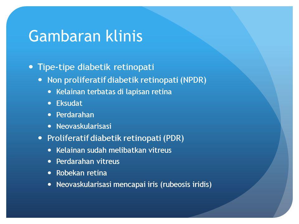 Gambaran klinis Tipe-tipe diabetik retinopati Non proliferatif diabetik retinopati (NPDR) Kelainan terbatas di lapisan retina Eksudat Perdarahan Neova
