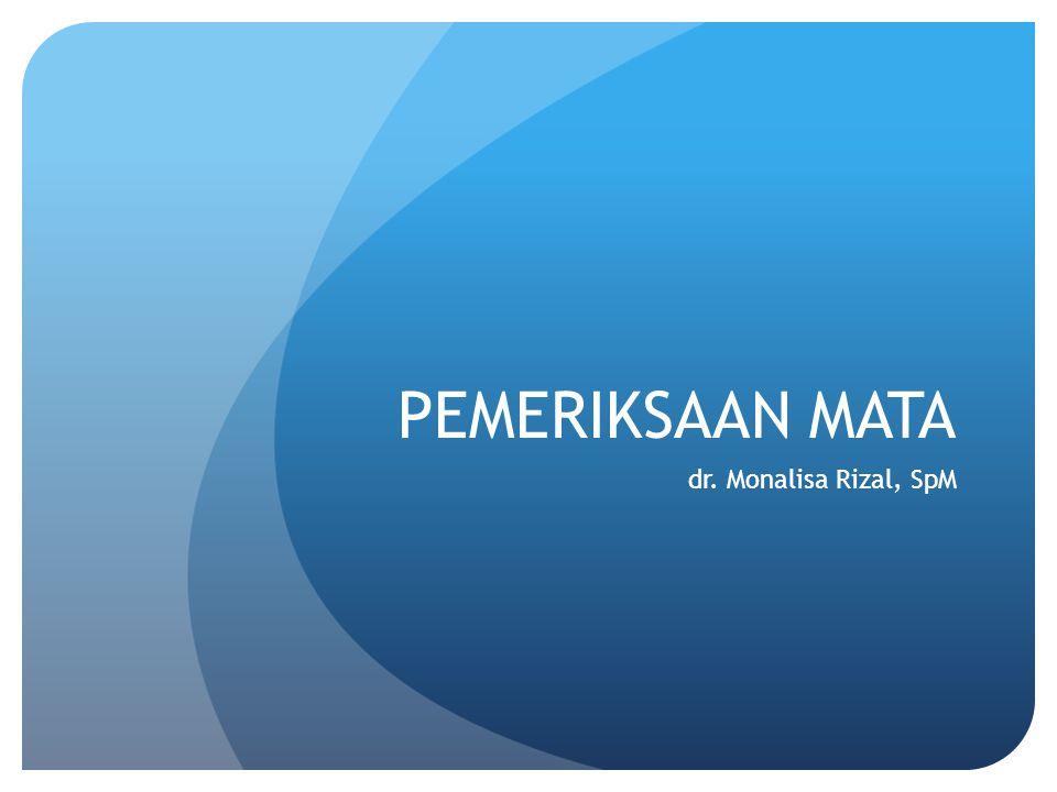 PEMERIKSAAN MATA dr. Monalisa Rizal, SpM